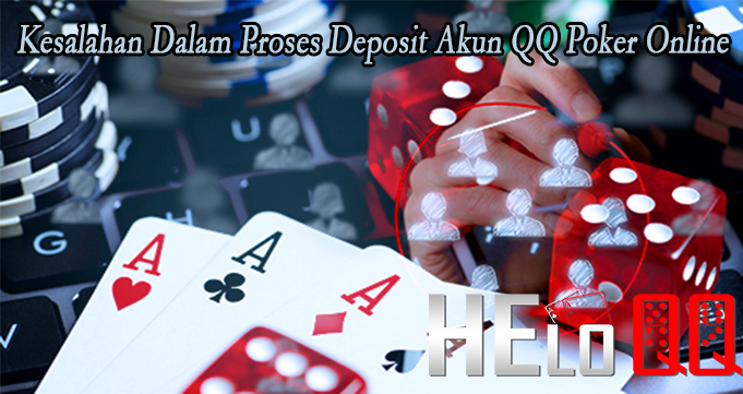Kesalahan Dalam Proses Deposit Akun QQ Poker Online