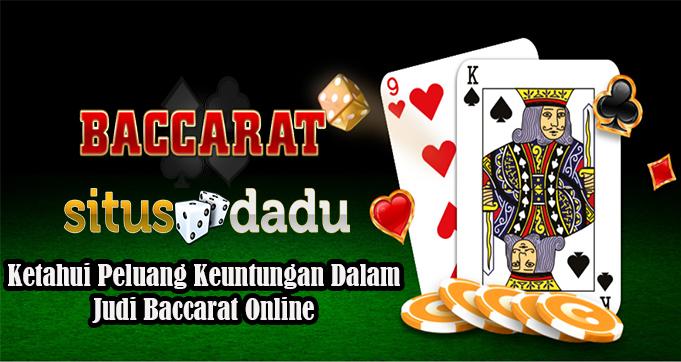 Ketahui Peluang Keuntungan Dalam Judi Baccarat Online
