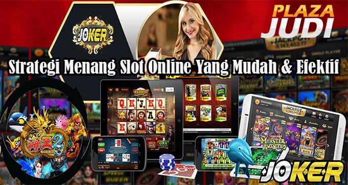 Strategi Menang Slot Online Yang Mudah & Efektif